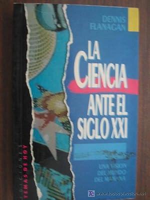LA CIENCIA ANTE EL SIGLO XXI: FLANAGAN, Dennis