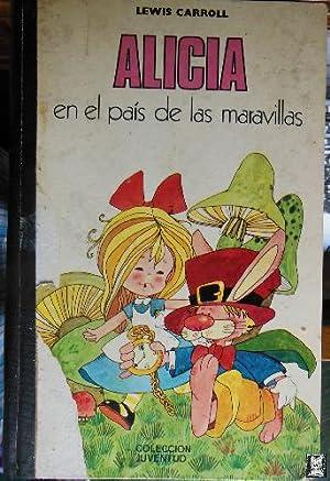 ALICIA EN EL PAÍS DE LAS MARAVILLAS.: CARROLL Lewis