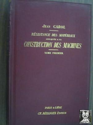 RÉSISTANCE DES MATÉRIAUX APPLIQUÉE A LA CONSTRUCTION DES MACHINES: CAROL, Jean