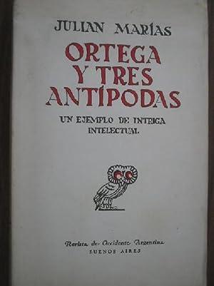ORTEGA Y TRES ANTÍPODAS. Un ejemplo de intriga intelectual: MAR�AS, Juli�n