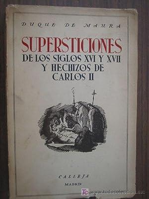 SUPERSTICIONES DE LOS SIGLOS XVI Y XVII Y HECHIZOS DE CARLOS II: DUQUE DE MAURA