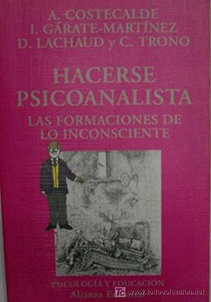 HACERSE PSICOANALISTA. LAS FORMACIONES DE LO INCONSCIENTE: COSTECALDE A. GARATE MARTINEZ I. LACHAUD...