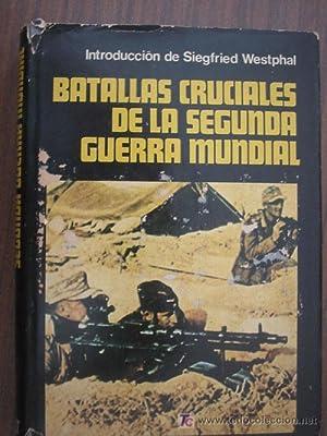 BATALLAS CRUCIALES DE LA SEGUNDA GUERRA MUNDIAL: Sin autor