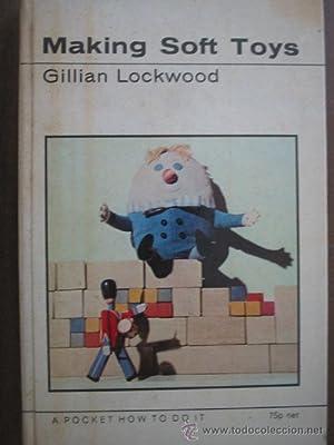 MAKING SOFT TOYS: LOCKWOOD, Gillian