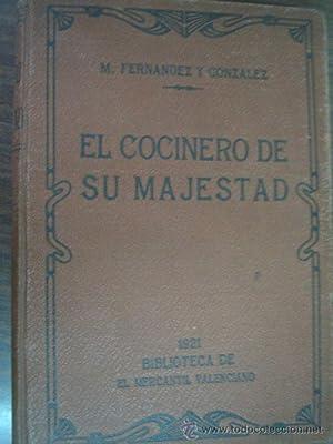 EL COCINERO DE LA MAJESTAD: FERNÁNDEZ Y GONZÁLEZ, Manuel