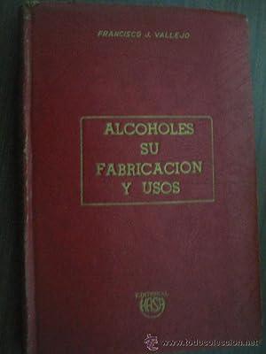 ALCOHOLES, SU FABRICACIÓN Y USOS: VALLEJO, Francisco J.