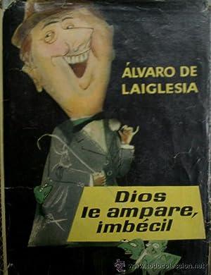 DIOS LE AMPARE, IMBECIL: DE LAIGLESIA Alvaro