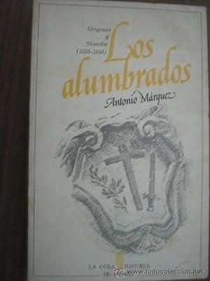 LOS ALUMBRADOS (orígenes y filosofía 1525-1559): MÁRQUEZ, Antonio