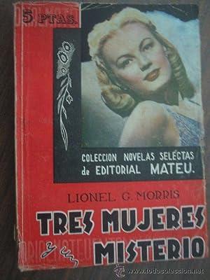 TRES MUJERES Y UN MISTERIO: MORRIS, Lionel G.