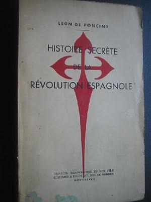 HISTOIRE SECRÈTE DE LA RÉVOLUTION ESPAGNOLE: PONCINS, Leon de