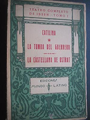 CATILINA/ LA TUMBA DEL GUERRERO/ LA CASTELLANA DE OSTRAT: IBSEN, Henrik
