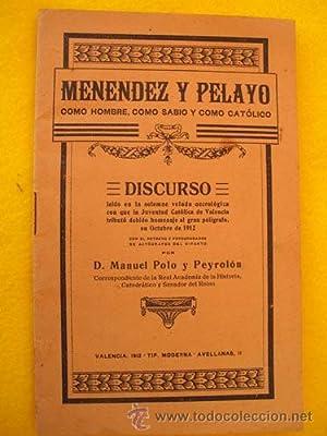 MENEDEZ Y PELAYO COMO HOMBRE, COMO SABIO Y COMO CATÓLICO: POLO Y PEYROL�N Manuel