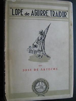 LOPE DE AGUIRRE, TRAIDOR: DE ARTECHE, José