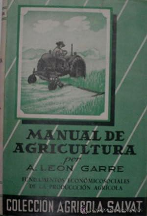 MANUAL DE AGRICULTURA. FUNDAMENTOS ECONOMICOSOCIALES DE LA PRODUCCION AGRICOLA: LEON GARRE Aniceto