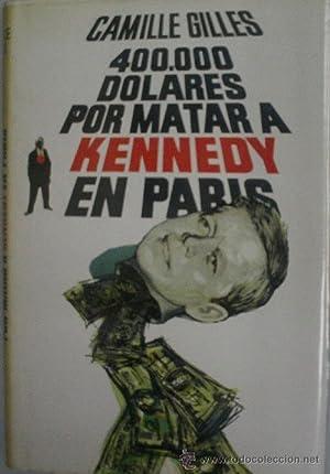 400.000 DOLARES POR MATAR A KENNEDY EN PARIS: GILLES Camille
