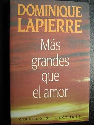 MÁS GRANDES QUE EL AMOR: LAPIERRE, Dominique