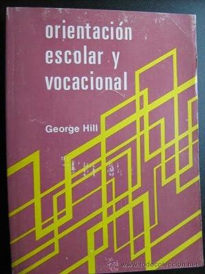 ORIENTACIÓN ESCOLAR Y VOCACIONAL: HILL, George