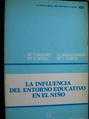 LA INFLUENCIA DEL ENTORNO EDUCATIVO EN EL NIÑO: BANDRES, Mª P./ RENAU, Mª D./ JARAQUEMADA, G...