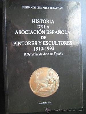 HISTORIA DE LA ASOCIACIÓN ESPAÑOLA DE PINTORES Y ESCULTORES 1910-1993: DE MARTA ...