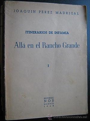 ITINERARIOS DE INFAMIA. ALLÁ EN EL RANCHO GRANDE I: PÉREZ MADRIGAL, Joaquín