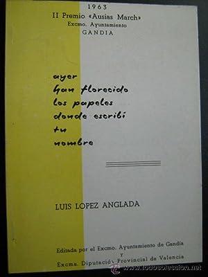 AYER HAN FLORECIDO LOS PAPELES DONDE ESCRIBÍ TU NOMBRE: LÓPEZ ANGLADA, Luis