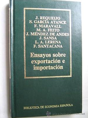 ENSAYOS SOBRE EXPORTACIÓN E IMPORTACIÓN: REQUEIJO, J./ GARCÍA ATANCE, S./ MARAVALL, F...