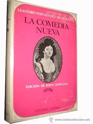 LA COMEDIA NUEVA. Edicion by John Dowling: FERNANDEZ DE MORATIN Leandro