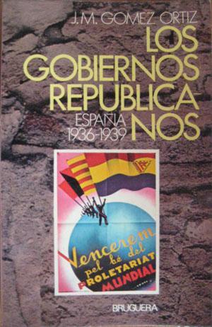 LOS GOBIERNOS REPUBLICANOS. España 1936 - 1939: GOMEZ ORTIZ J.M