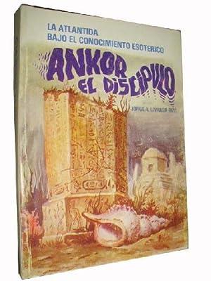 ANKOR EL DISCIPULO. La Atlantida bajo el conocimiento esoterico.: LIVRAGA RIZZI Jorge
