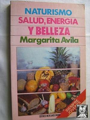 NATURISMO. SALUD, ENERGÍA Y BELLEZA: ÁVILA, Margarita