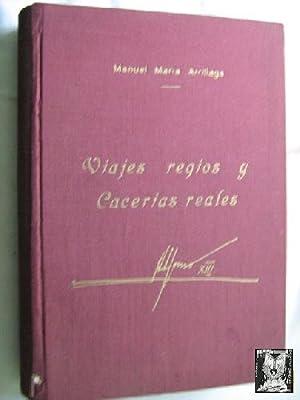 VIAJES REGIOS Y CACERÍAS REALES: ARRILLAGA, Manuel María