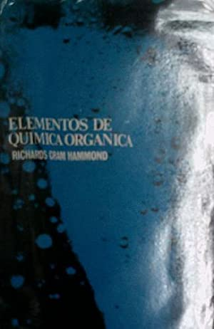 ELEMENTOS DE QUIMICA ORGANICA: RICHARDS John H - CRAM Donald J. - HAMMOND George S.