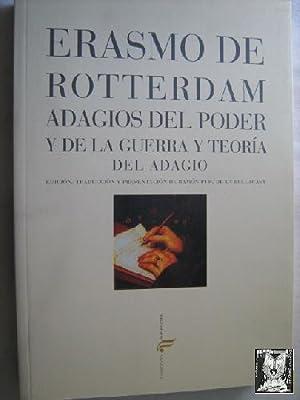 ADAGIOS DEL PODER Y DE LA GUERRA Y TEORÍA DEL ADAGIO: DE ROTTERDAM, Erasmo