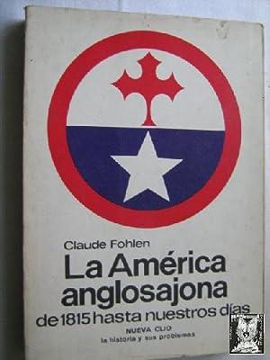 LA AMÉRICA ANGLOSAJONA DE 1815 HASTA NUESTROS DÍAS: FOHLEN, Claude