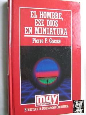 EL HOMBRE, ESE DIOS EN MINIATURA: GRASSÉ, Pierre P.