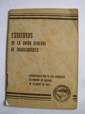 ESTATUTOS DE LA UNIÓN GENERAL DE TRABAJADORES. Modificados por el XVII Congreso celebrado en...
