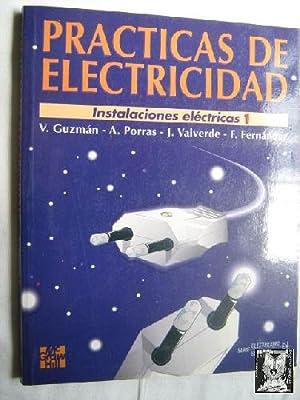PRÁCTICAS DE ELECTRICIDAD. INSTALACIONES ELÉCTRICAS: GUZMÁN, V./ PORRAS, A./ VALVERDE...