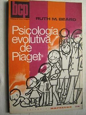 PSICOLOGÍA EVOLUTIVA DE PIAGET: BEARD, Ruth M.