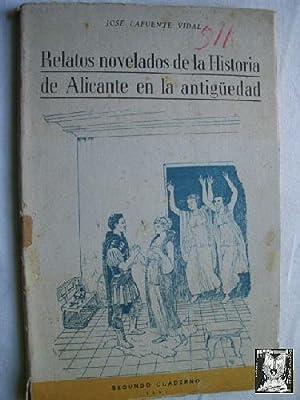 RELATOS NOVELADOS DE LA HISTORIA DE ALICANTE EN LA ANTIGÜEDAD. Segundo Cuaderno: LAFUENTE ...