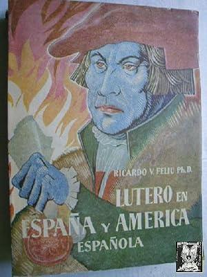 LUTERO EN ESPAÑA Y EN LA AMÉRICA ESPAÑOLA: FELIU, Ricardo V.