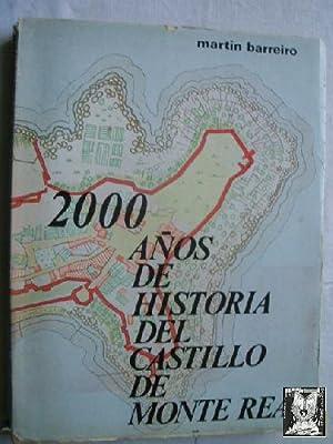 2000 AÑOS DE HISTORIA DEL CASTILLO DE MONTE REAL: BARREIRO, Martín