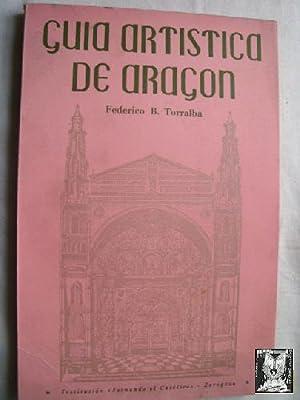 GUÍA ARTÍSTICA DE ARAGÓN: TORRALBA, Federico B.