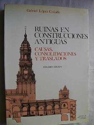 RUINAS EN CONSTRUCCIONES ANTIGUAS. CAUSAS, CONSOLIDACIONES Y TRASLADOS: LÓPEZ COLLADO, Gabriel