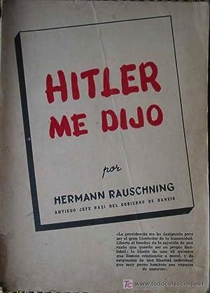 HITLER ME DIJO. Confidencias del Führer sobre: RAUSCHNING Hermann