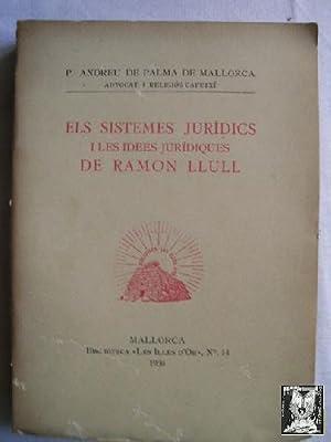 ELS SISTEMES JURÍDICS I LES IDEES JURÍDIQUES DE RAMON LLULL: DE PALMA DE MALLORCA, ...