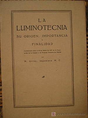 LA LUMINOTECNIA SU ORIGEN, IMPORTANCIA Y FINALIDAD: ARRUE M.