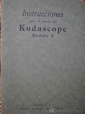INSTRUCCIONES PARA EL MANEJO DEL KODASCOPE MODELO C: KODAK S.A.