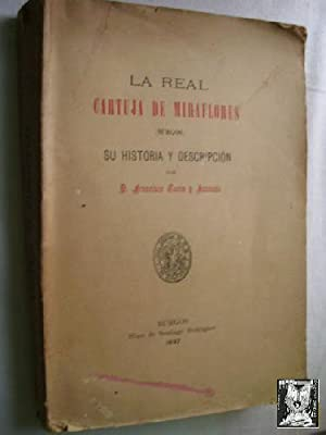LA REAL CARTUJA DE MIRAFLORES, Burgos. SU HISTORIA Y DESCRIPCIÓN: TARÍN Y JUANEDA, Francisco
