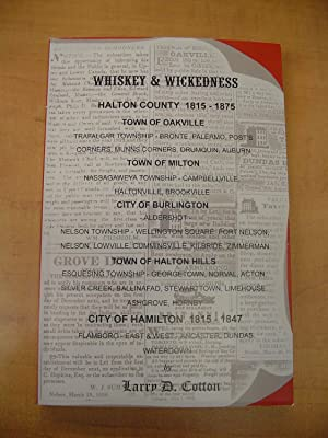 Whiskey & Wickedness: Halton County 1815-1875: Larry D. Cotton