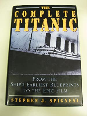 The Complete Titanic: From the Ship's Earliest: Spignesi, Stephen J.
